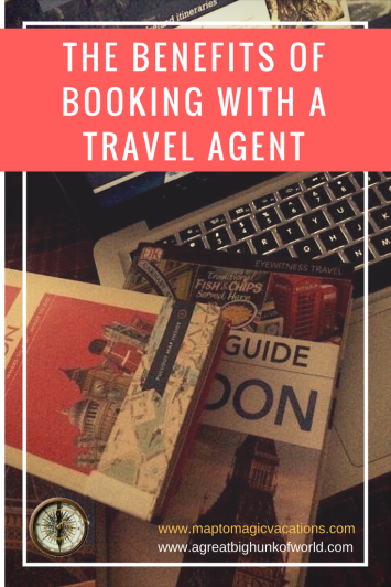 The Benefits of Booking with a Travel Agent | www.agreatbighunkofworld.com | www.maptomagicvacations.com