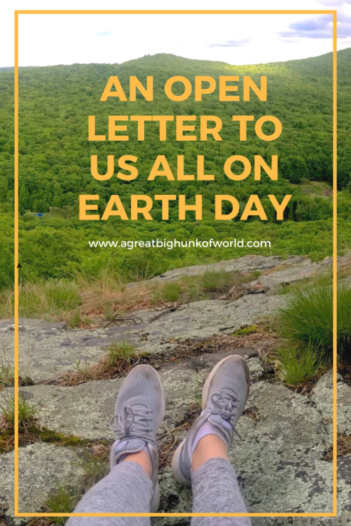 An Open Letter to Us All on Earth Day | A Great Big Hunk of World | #agbhow | www.agreatbighunkofworld.com | sustainable travel